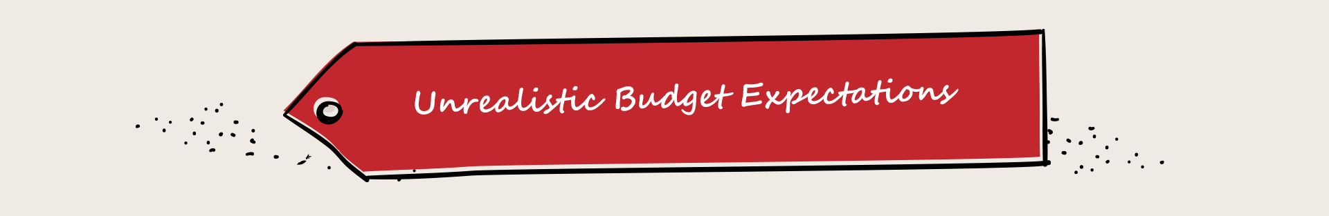 Unrealistic Budget Expectations
